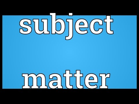 Subject matter Meaning