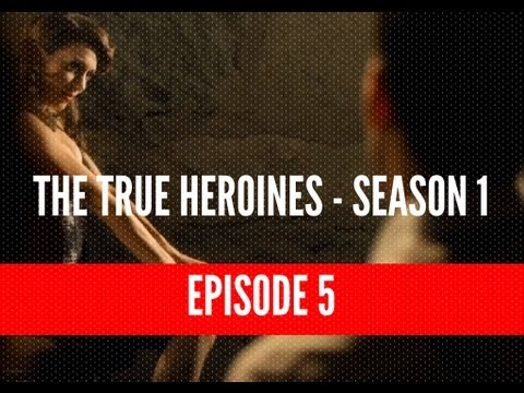 "The True Heroines Episode 5 - ""What'll I Do?"""