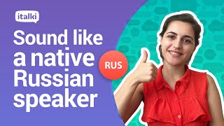How to sound like a native Russian speaker