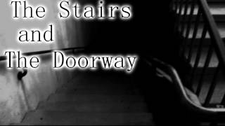 """The Stairs and the Doorway"" Creepypasta"