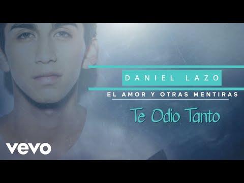 Daniel Lazo - Te Odio Tanto (Lyric Video)