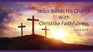 June 2, 2019 Jesus Builds His Church With Christlike Faithfulness