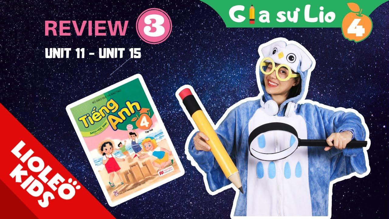 Gia sư Lio – Chữa bài tập tiếng Anh lớp 4 – Review 3: Unit 11 – Unit 15