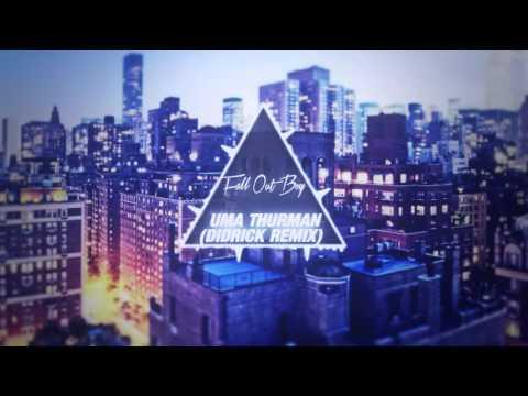 Fall Out Boy - Uma Thurman(Didrick Remix)
