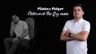 Punhan Piriyev - Oldurecek Bu Qiz Meni (Yeni 2020)
