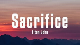 Elton John - Sacrifice (Lyrics)