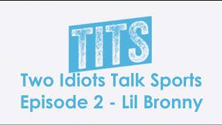 Two Idiots Talk Sports - Episode 2 - Lil Bronny