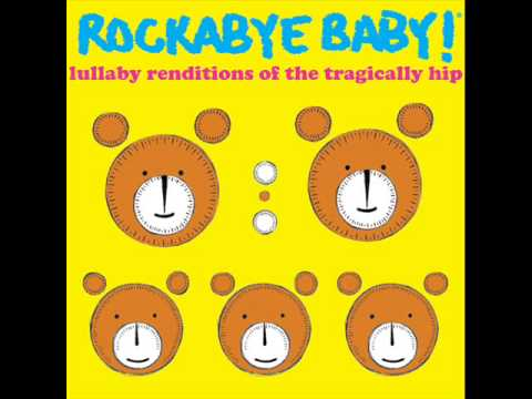 Bobcaygeon - Lullaby Renditions of The Tragically Hip - Rockabye Baby!