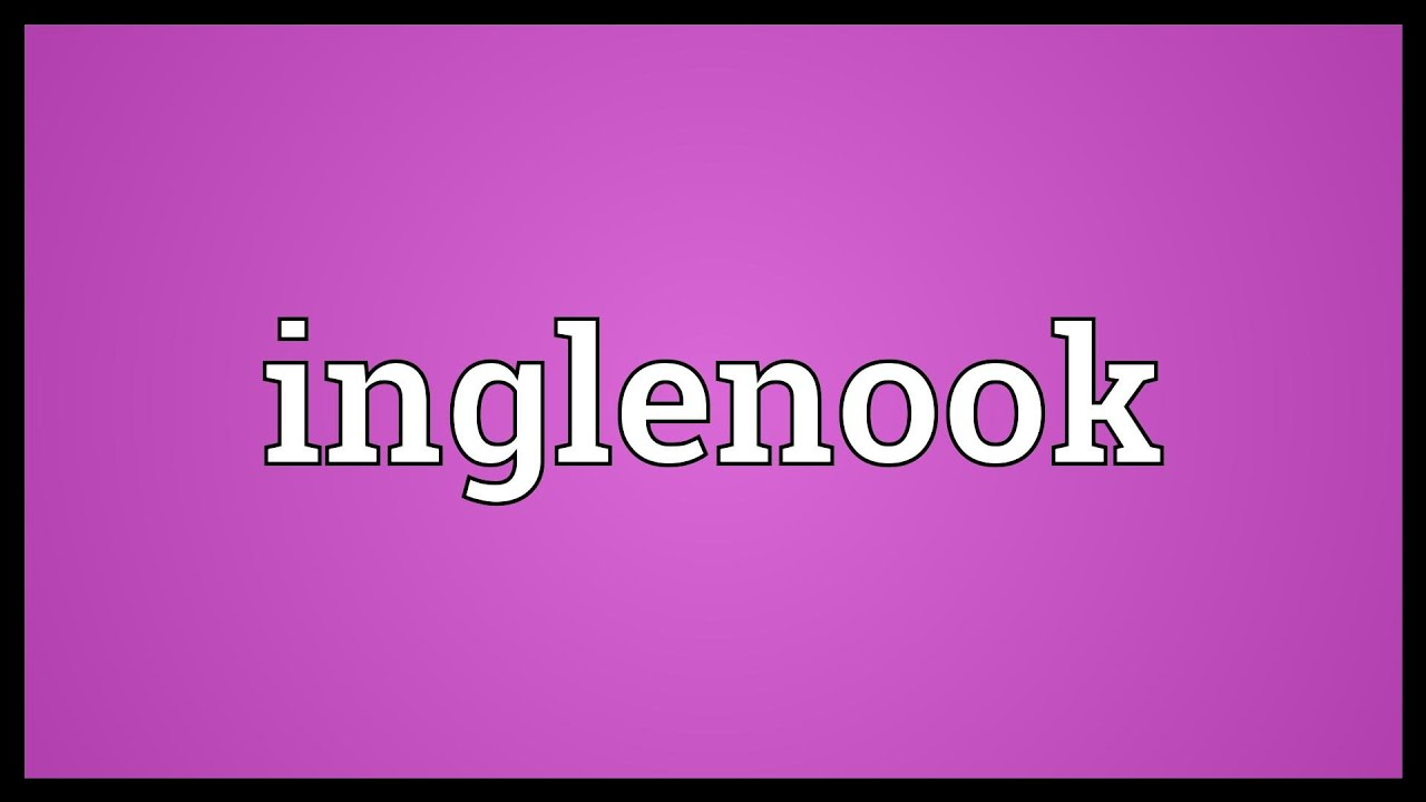 inglenook meaning youtube