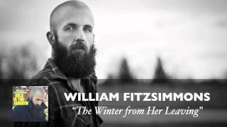 Watch William Fitzsimmons The Winter From Her Leaving video