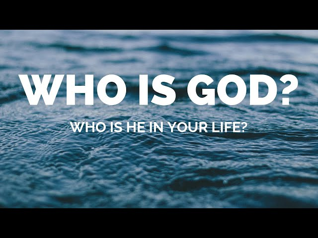Who is God to you? And what role does He have in your life?