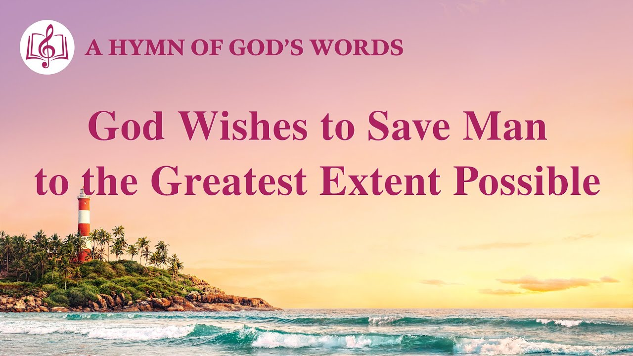 """""""God Wishes to Save Man to the Greatest Extent Possible""""   2020 English Christian Song With Lyrics"""