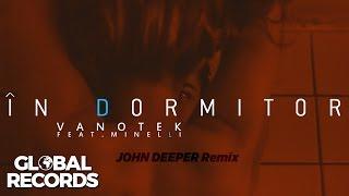 Vanotek feat. Minelli - In Dormitor JOHN DEEPER Remix