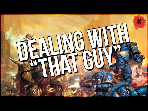 """Dealing With """"THAT GUY"""" In Games Of Warhammer 40,000"""