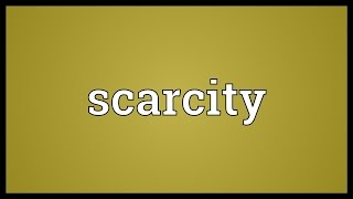 Scarcity Meaning