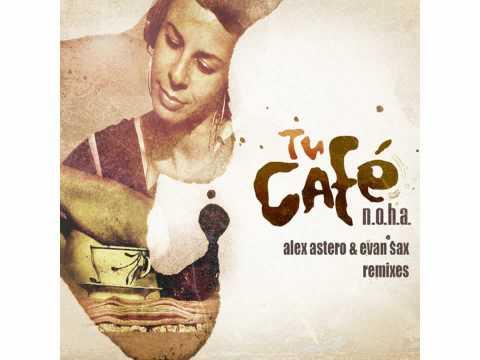 N.O.H.A. - Tu Cafe (Alex Astero & Evan Sax Remix)