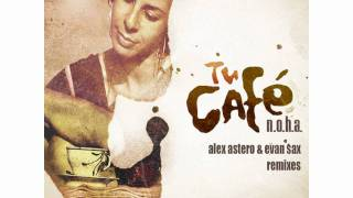 Download N.O.H.A. - Tu Cafe (Alex Astero & Evan Sax Remix) MP3 song and Music Video