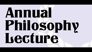 Annual Philosophy Lecture 2016