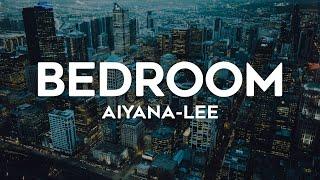 Aiyana-Lee - Bedroom (Lyrics)
