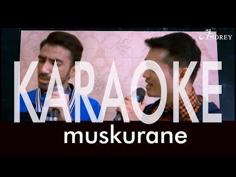 MUSKURANE (ARIJIT SINGH) - KARAOKE (ANDREY & REZA COVER)