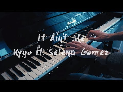 It Ain't Me - Kygo And Selena Gomez - Piano Cover