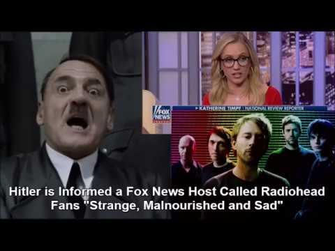 Hitler is Informed a Fox News Host Called Radiohead Fans