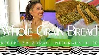 Whole Grain Bread | Zdrav Integralni Hleb