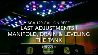SCA 120 Gallon Reef Tank | Ep.6 | Last Adjustments - Manifold, Drain & Leveling