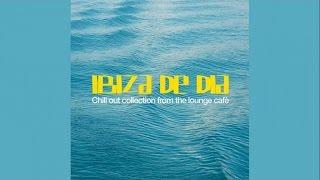 Ibiza De Dia - Chillout Balearic Lounge Nu Jazz Brazilian Bossa Electronica Downtempo -H.Q. NON STOP