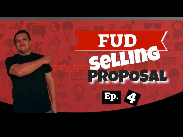 FUD Selling Proposal ep. 4