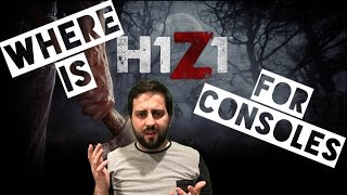 Where is H1Z1 for Consoles?