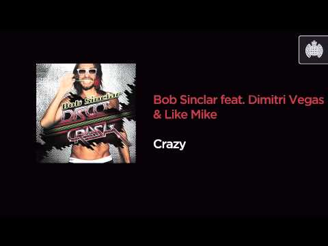 Bob Sinclar feat. Dimitri Vegas & Like Mike - Crazy