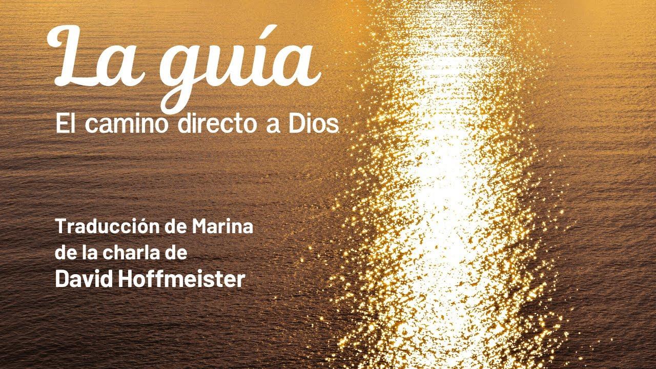 """""""La Guía - El camino directo a Dios"""" Traducción de Marina de la Charla de David Hoffmeister"""