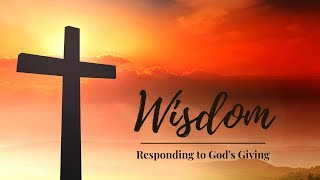 Wisdom - Responding to God's Giving