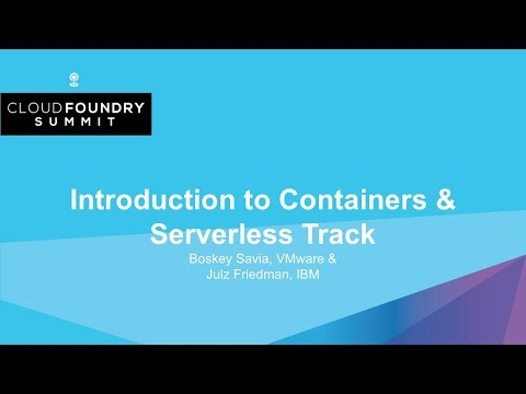 introduction-to-containers-&-serverless-track---boskey-savia,-vmware-&-julz-friedman,-ibm
