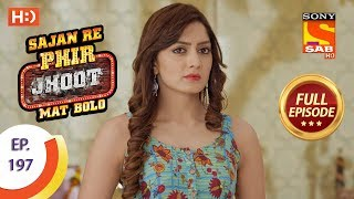 Sajan Re Phir Jhoot Mat Bolo - Ep 197 - Full Episode - 23rd February, 2018