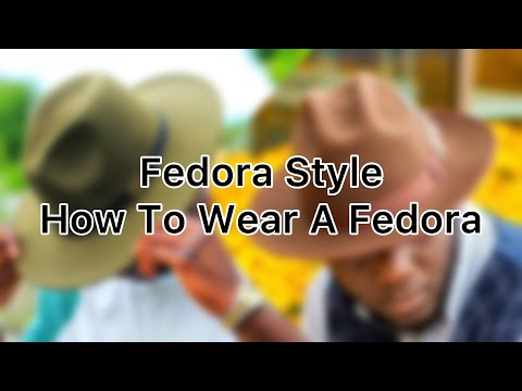 Fedora Style   How To Wear A Fedora   Hat Wearing Tips