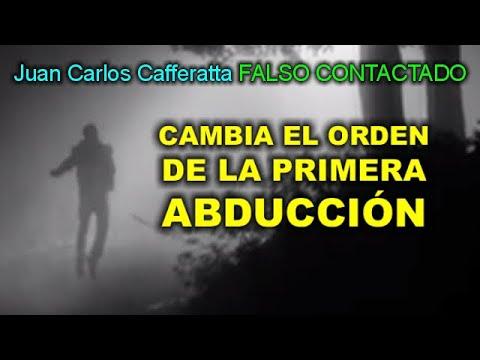 Juan Carlos Cafferatta - FALSO CONTACTADO - Cambia el orden de la primera abducción