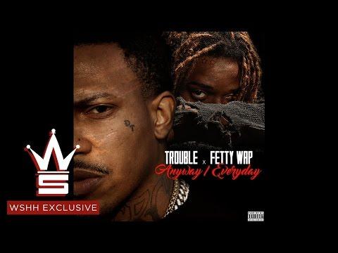 Trouble ft. Fetty Wap - Anyway / Everyday (Lyrics)