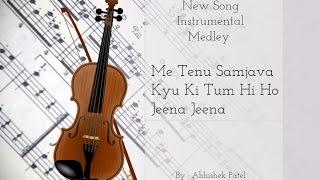 New Instrumental Medley - Me Tenu Samjhawan ki + Tum Hi Ho + Jeena Jeena