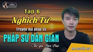 [Truyện ma hay] Pháp Sư Dân Gian - Tập 6: Nghịch Tử | Nguyễn Huy diễn đọc - Đất Đồng Radio