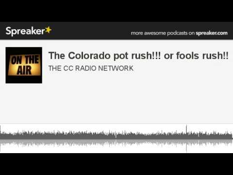 The Colorado pot rush!!! or fools rush!! (made with Spreaker)
