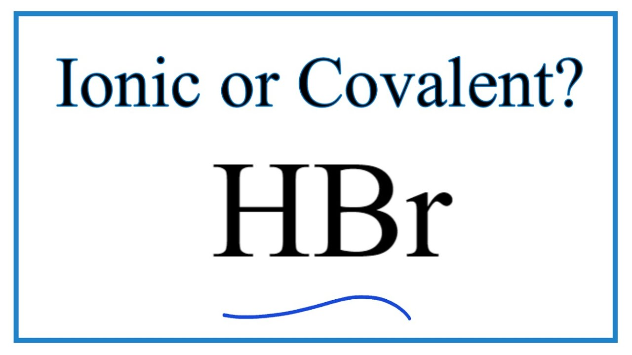 Is Hbr Ionic Or Covalent Molecular Youtube