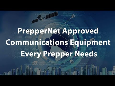 PrepperNet Approved Communications Equipment Every Prepper Needs