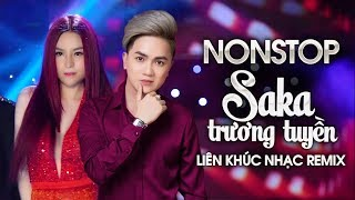 Liên Khúc Remix Hay Nhất 2019 của Saka Trương Tuyền - Nonstop Việt Mix - Nữ Hoàng Nhạc Dance 2019