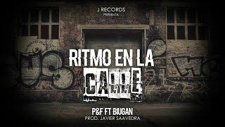 Ritmo en la Calle - P&F Ft Biugan [Vídeo Lyrics]