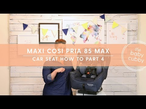 PART 4: Setting Up Your Maxi Cosi Pria 85 Car Seat For Forward Install