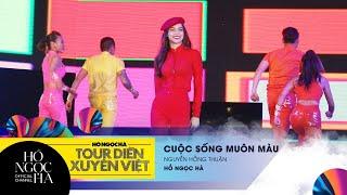 Cuộc Sống Muôn Màu - Hồ Ngọc Hà | Tour Diễn Xuyên Việt