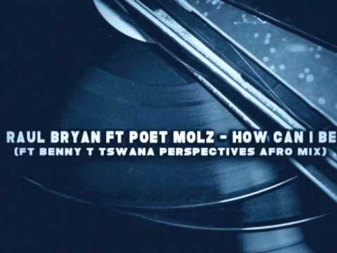 Raul Bryan, Poet Molz - How Can I Be (Benny T Tswana Perspectives Afro Mix)