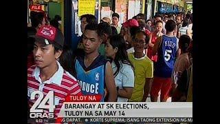 24 Oras: Barangay at SK Elections, tuloy na sa May 14